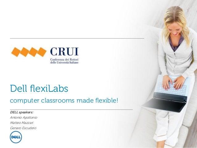 Dell flexiLabs computer classrooms made flexible! DELL speakers: Antonio Apollonio Matteo Mazzari Genaro Escudero