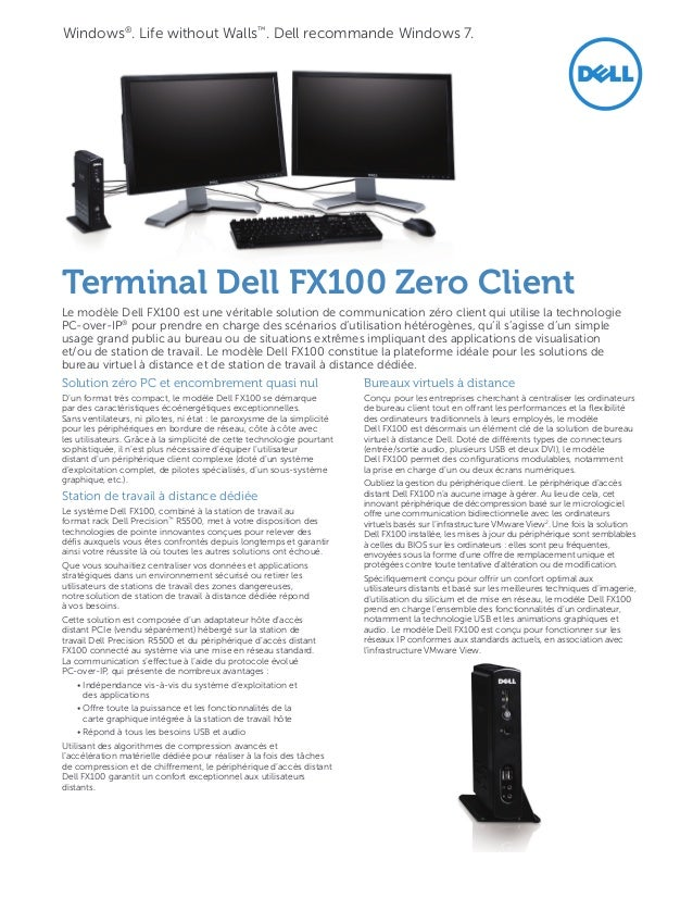 Windows®. Life without Walls™. Dell recommande Windows7.Terminal DellFX100 Zero ClientLe modèle DellFX100 est une vérit...