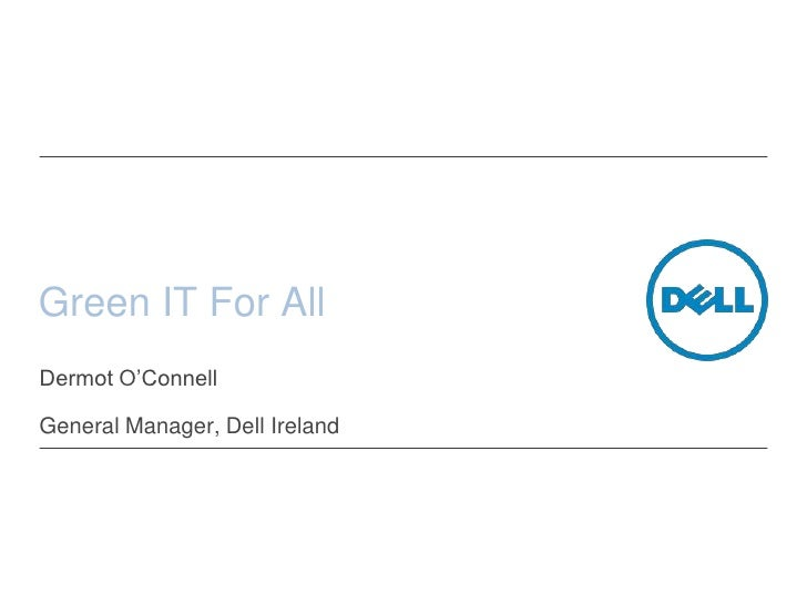 Green IT For All<br />Dermot O'Connell<br />General Manager, Dell Ireland  <br />