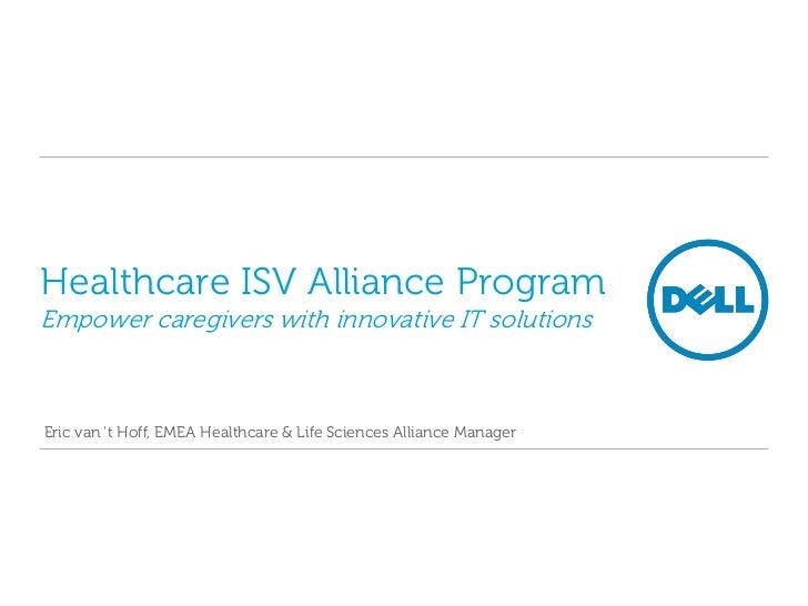 Healthcare ISV Alliance ProgramEmpower caregivers with innovative IT solutionsEric van 't Hoff, EMEA Healthcare & Life Sci...