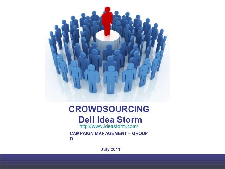 CROWDSOURCING Dell Idea Storm CAMPAIGN MANAGEMENT – GROUP D July 2011 http:// www.ideastorm.com /