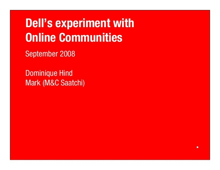Dell's experiment with Online Communities September 2008  Dominique Hind Mark (M&C Saatchi)