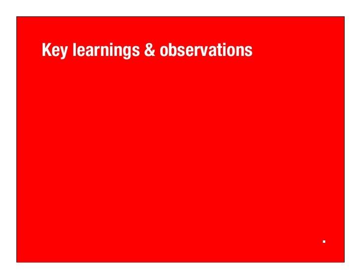 Top 5 Learnings 1. Consistent message       Ensure messaging is consistent with online activities 2. Open communication   ...