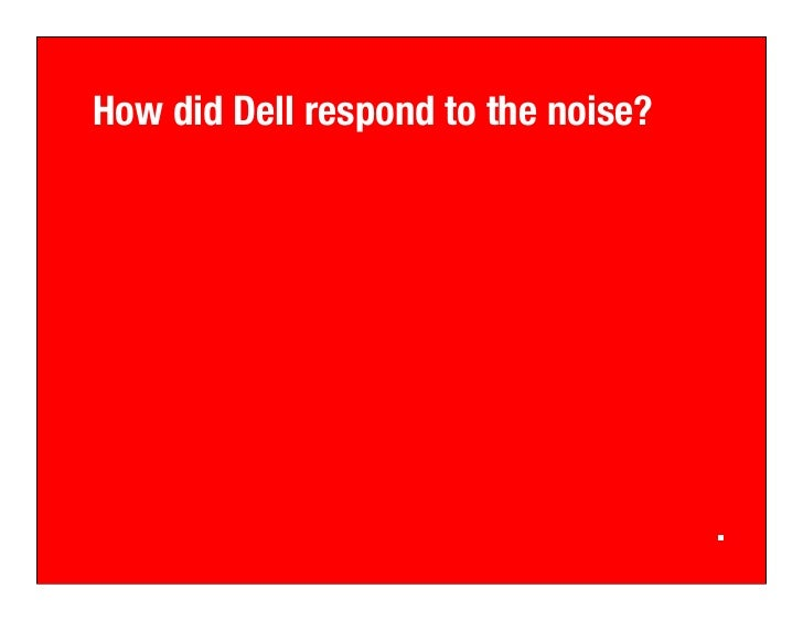 How did Dell respond to the noise?
