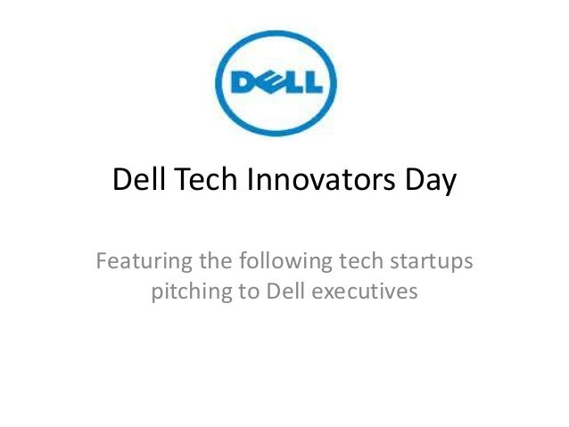 Dell Tech Innovators DayFeaturing the following tech startups     pitching to Dell executives