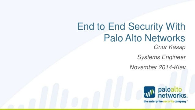 End to End Security With Palo Alto Networks (Onur Kasap, engineer Pal…