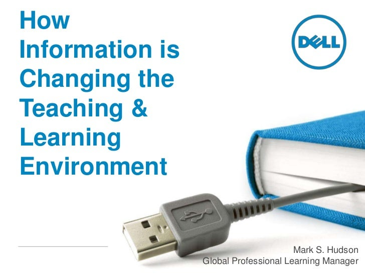 How Information is Changing the Teaching & Learning Environment<br />Mark S. Hudson<br />Global Professional Learning Mana...