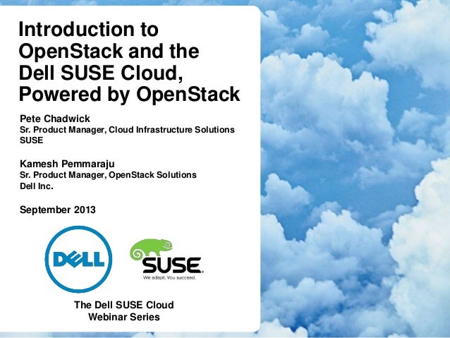Introduction to OpenStack and the Dell SUSE Cloud, Powered by OpenStack Pete Chadwick Sr. Product Manager, Cloud Infrastru...