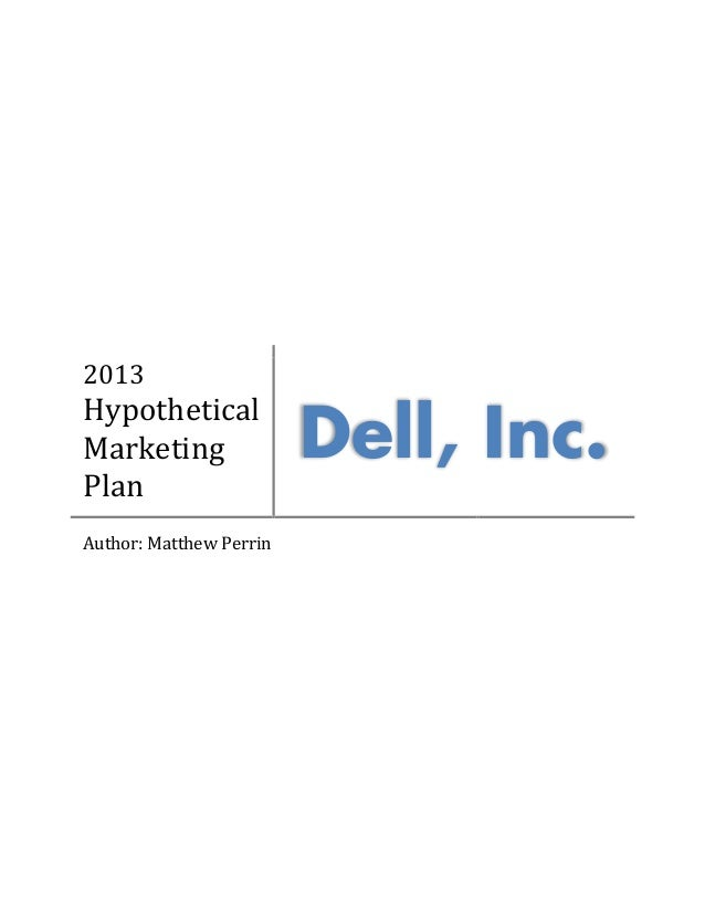 2013 Hypothetical Marketing Plan Dell, Inc. Author: Matthew Perrin
