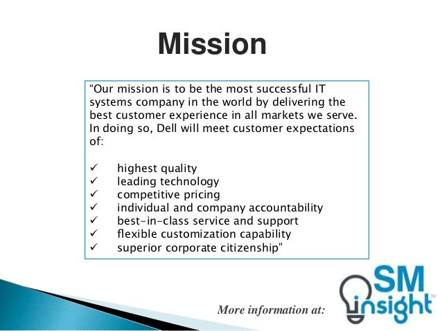 dell mission statement evaluation How we work how we lead we know our culture matters in how we run the business, how we go to market, and how we lead each other it describes what we care about.