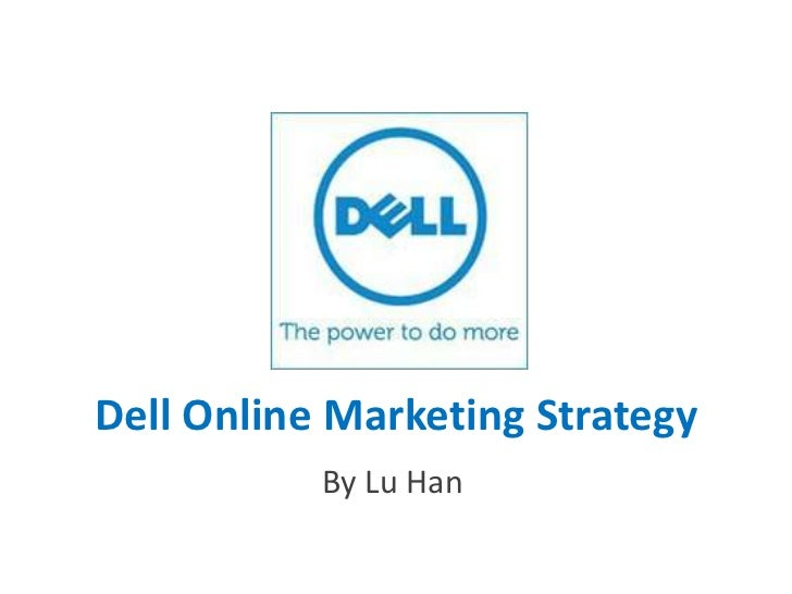 Dell Online Marketing Strategy<br />By Lu Han<br />
