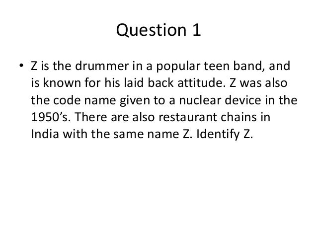 Question 1• Z is the drummer in a popular teen band, and  is known for his laid back attitude. Z was also  the code name g...
