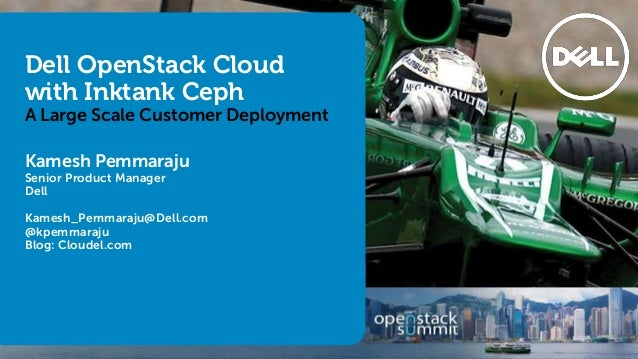Dell OpenStack Cloud with Inktank Ceph  A Large Scale Customer Deployment Kamesh Pemmaraju Senior Product Manager Dell  Ka...