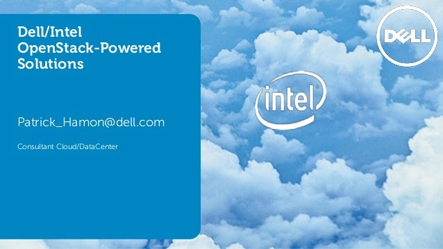 Dell/Intel OpenStack-Powered Solutions Patrick_Hamon@dell.com Consultant Cloud/DataCenter