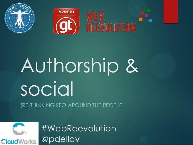 Authorship & social (RE)THINKING SEO AROUND THE PEOPLE  #WebReevolution @pdellov