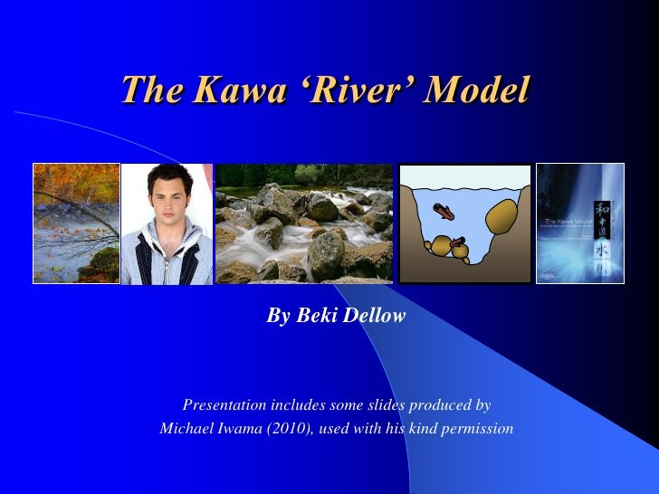 "The Kawa ""River"" Model                      By Beki Dellow         Presentation includes some slides produced by   Michael..."