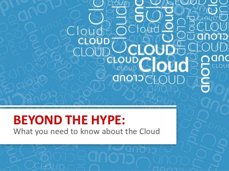 BEYOND THE HYPE:  What you need to know about the CloudBEYOND THE HYPE: What you need to know about the Cloud