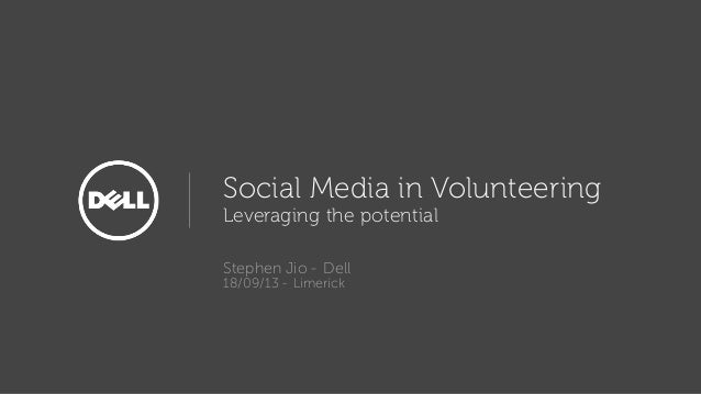 Social Media in Volunteering Leveraging the potential Stephen Jio - Dell 18/09/13 - Limerick