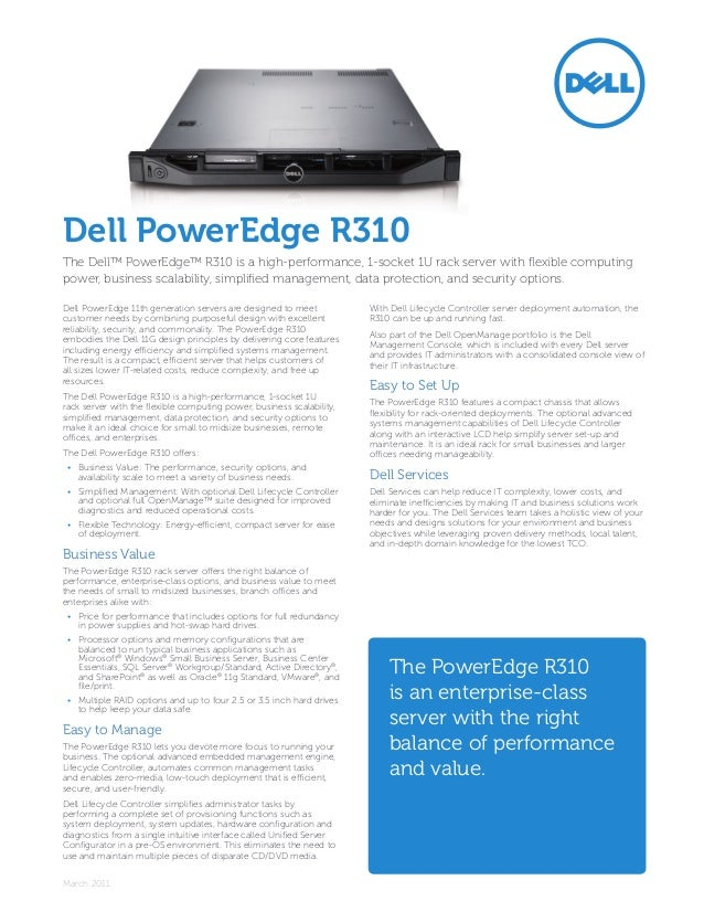Dell PowerEdge R310The Dell™ PowerEdge™ R310 is a high-performance, 1-socket 1U rack server with flexible computingpower, ...