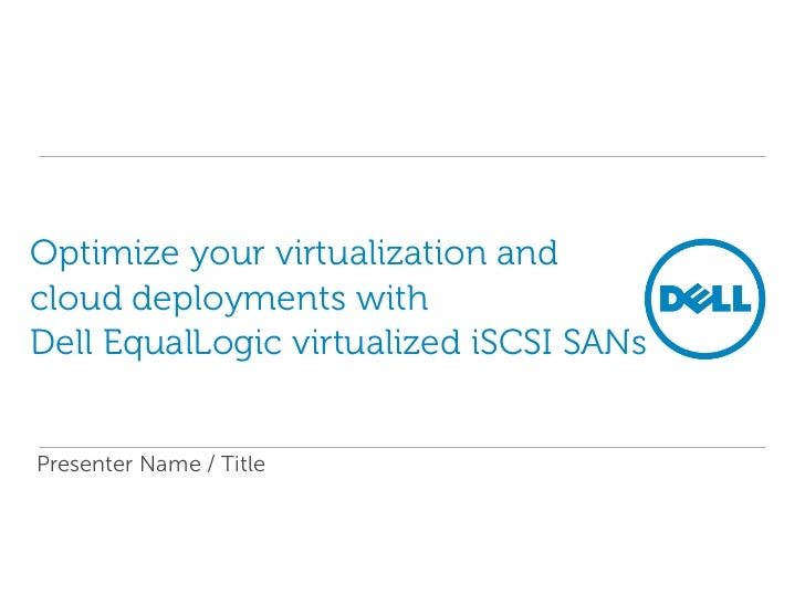 Optimize your virtualization andcloud deployments withDell EqualLogic virtualized iSCSI SANsPresenter Name / Title