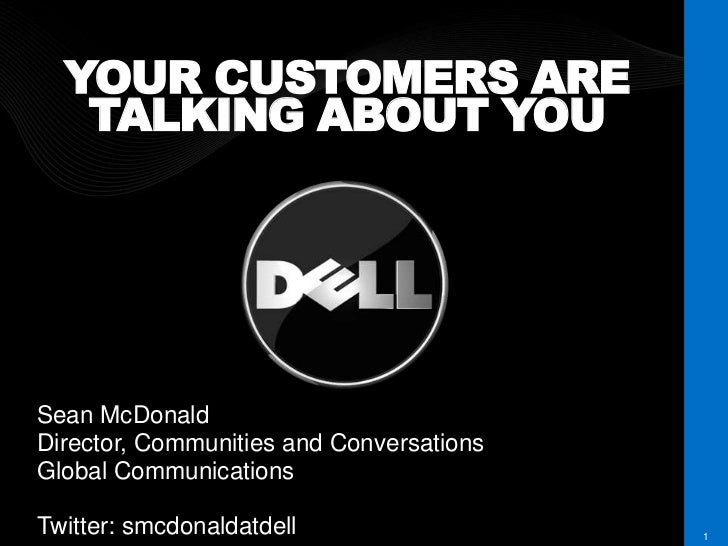YOUR CUSTOMERS ARE   TALKING ABOUT YOUSean McDonaldDirector, Communities and ConversationsGlobal CommunicationsTwitter: sm...