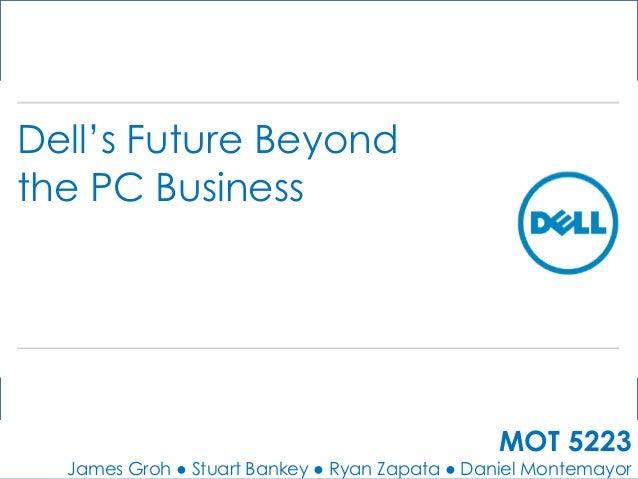Dell's Future Beyondthe PC Business                                               MOT 5223  James Groh ● Stuart Bankey ● R...