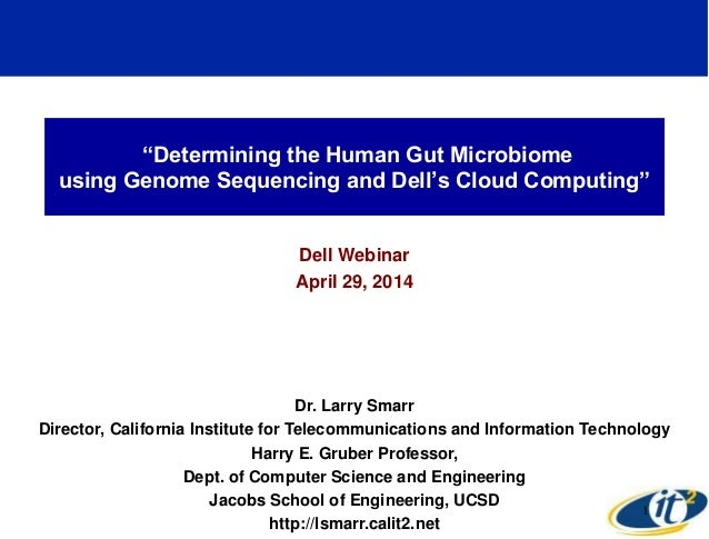 """Determining the Human Gut Microbiome using Genome Sequencing and Dell's Cloud Computing"" Dell Webinar April 29, 2014 Dr. ..."