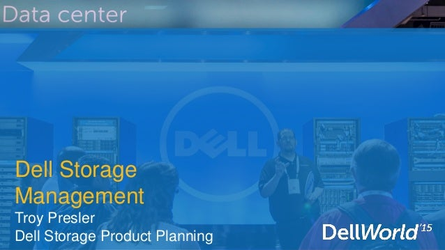 Dell Storage Management Troy Presler Dell Storage Product Planning