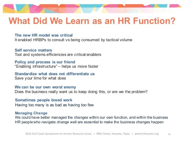What Did We Learn as an HR Function? The new HR model was critical It enabled HRBPs to consult vs being consumed by tactic...