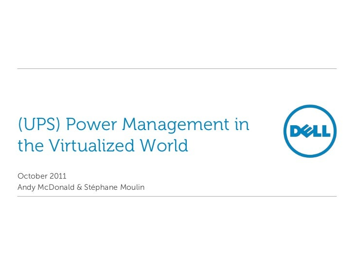 (UPS) Power Management inthe Virtualized WorldOctober 2011Andy McDonald & Stéphane Moulin