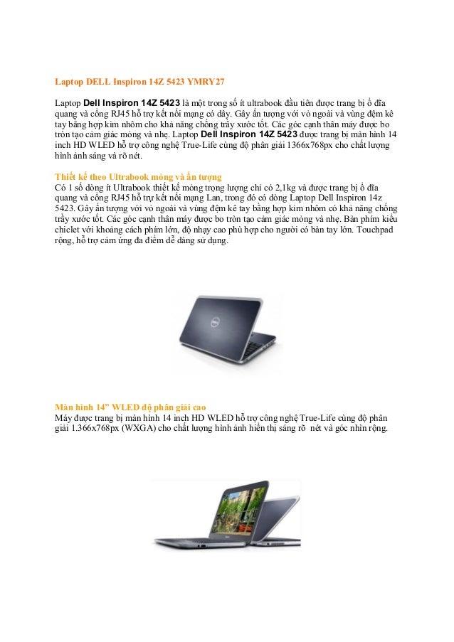 Laptop DELL Inspiron 14Z 5423 YMRY27 Laptop Dell Inspiron 14Z 5423 là một trong số ít ultrabook đầu tiên được trang bị ổ đ...