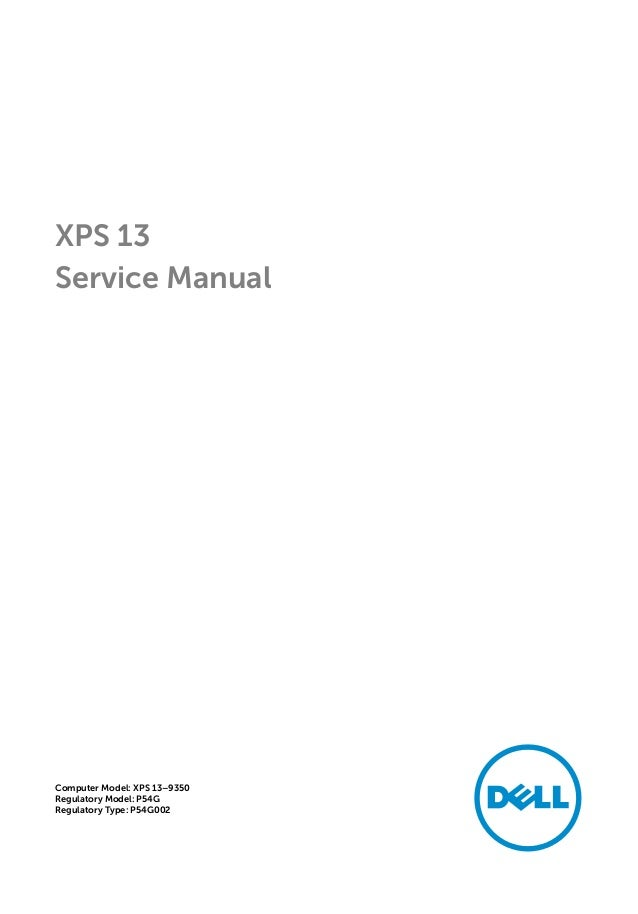 XPS 13 Service Manual Computer Model: XPS 13–9350 Regulatory Model: P54G Regulatory Type: P54G002