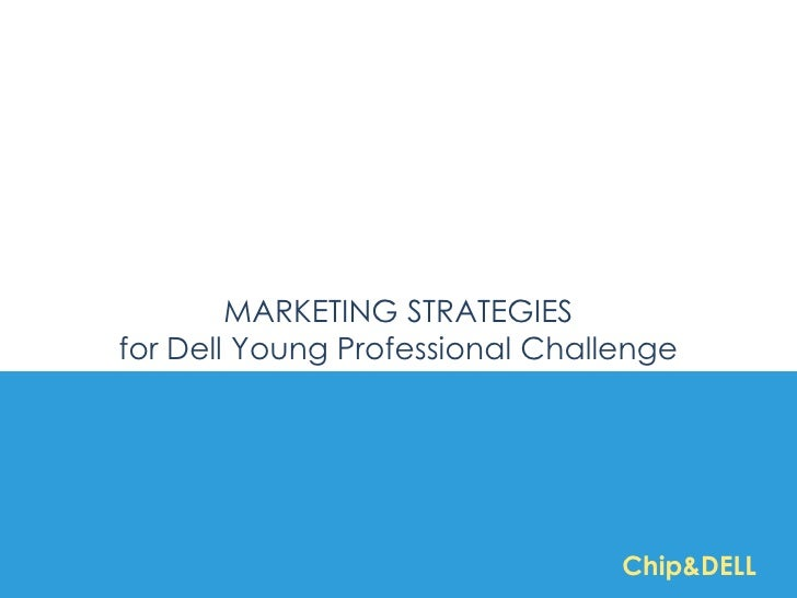 MARKETING STRATEGIESfor Dell Young Professional Challenge                                 Chip&DELL