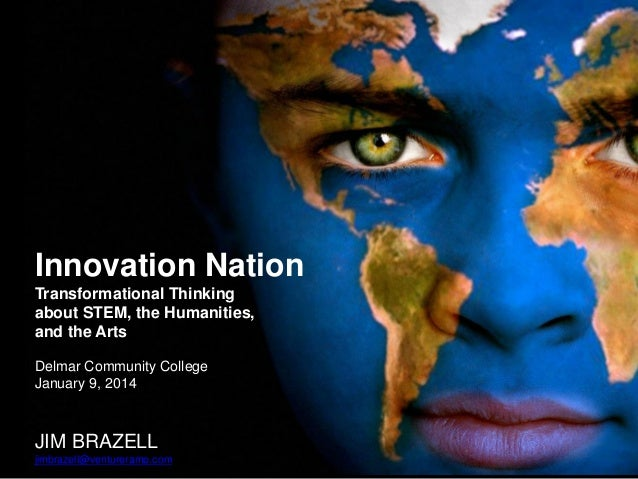 Innovation Nation Transformational Thinking about STEM, the Humanities, and the Arts Delmar Community College January 9, 2...