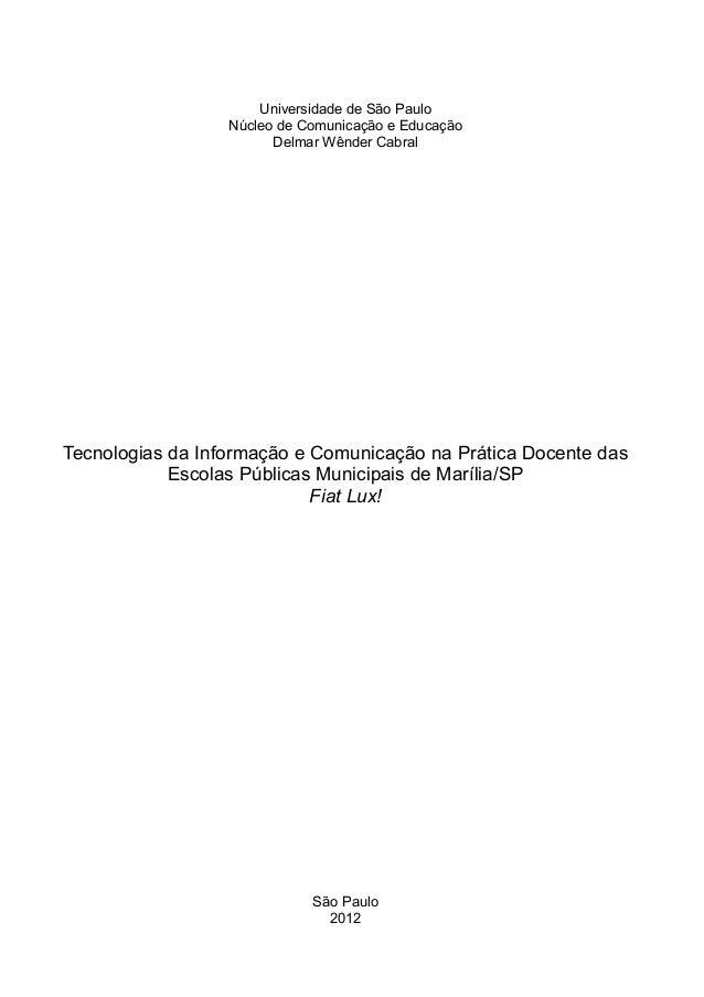 Universidade de São Paulo Núcleo de Comunicação e Educação Delmar Wênder Cabral Tecnologias da Informação e Comunicação na...