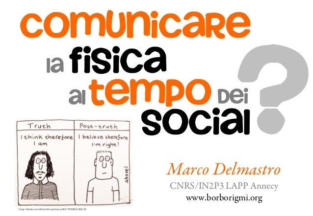 Marco Delmastro CNRS/IN2P3 LAPP Annecy www.borborigmi.org social la comunicare fisica tempoal dei ? https://twitter.com/Ma...