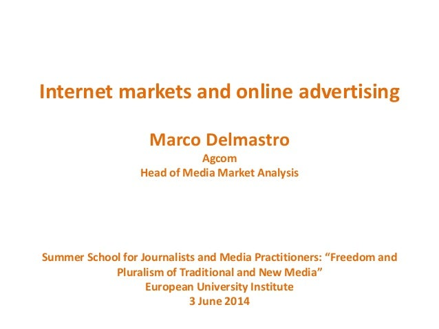 Internet markets and online advertising Marco Delmastro Agcom Head of Media Market Analysis Summer School for Journalists ...