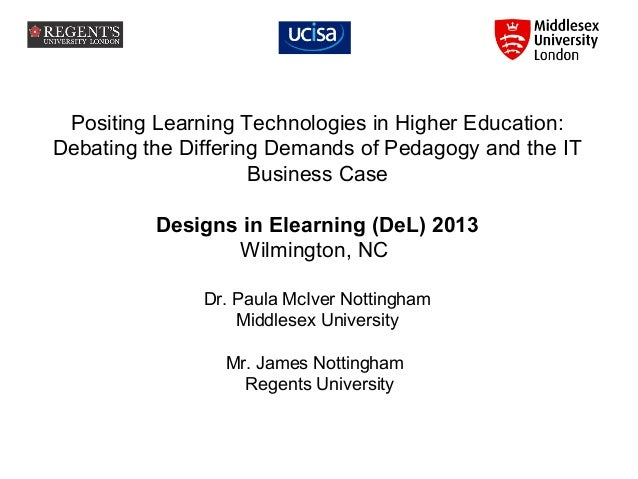 Positing Learning Technologies in Higher Education: Debating the Differing Demands of Pedagogy and the IT Business Case De...