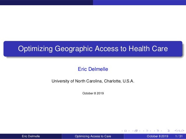 Optimizing Geographic Access to Health Care Eric Delmelle University of North Carolina, Charlotte, U.S.A. October 8 2019 E...