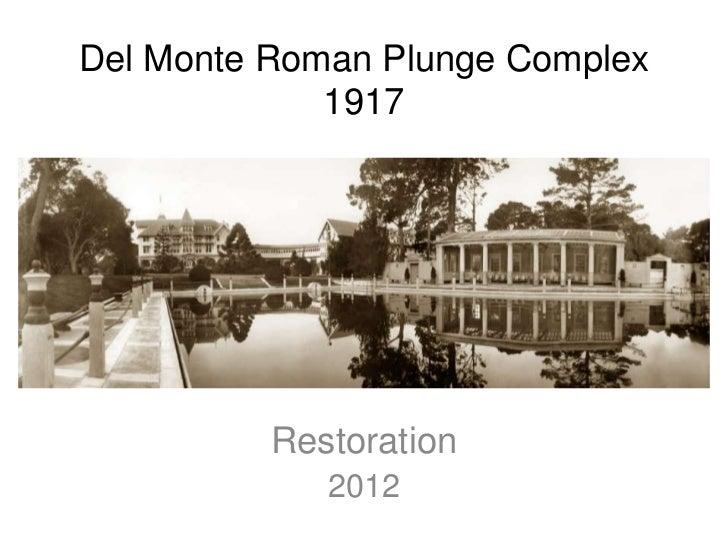 Del Monte Roman Plunge Complex             1917          Restoration             2012