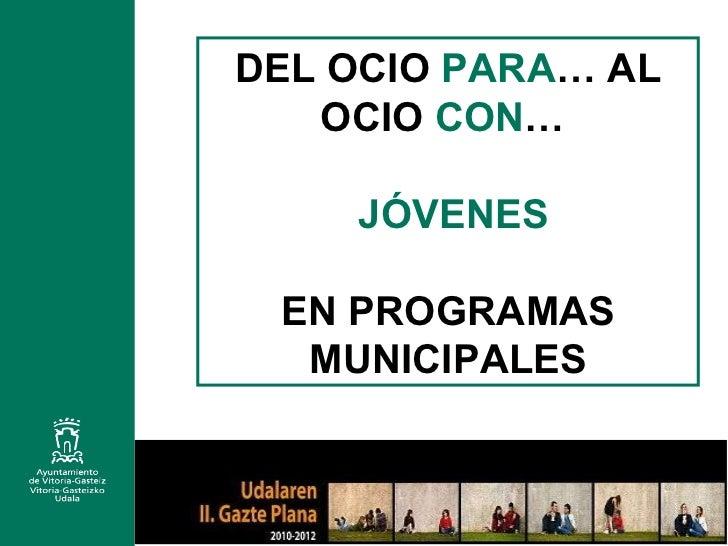 DEL OCIO  PARA … AL OCIO  CON …  JÓVENES EN PROGRAMAS MUNICIPALES