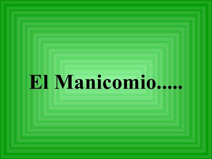 El Manicomio.....