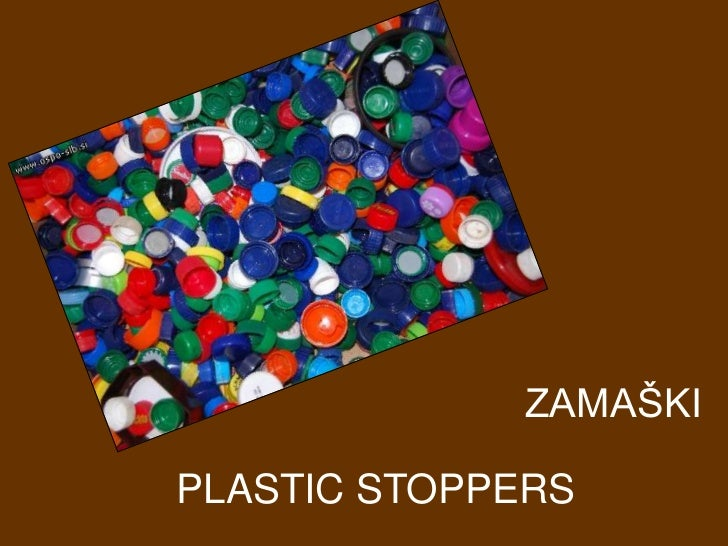 ZAMAŠKI<br />PLASTIC STOPPERS<br />