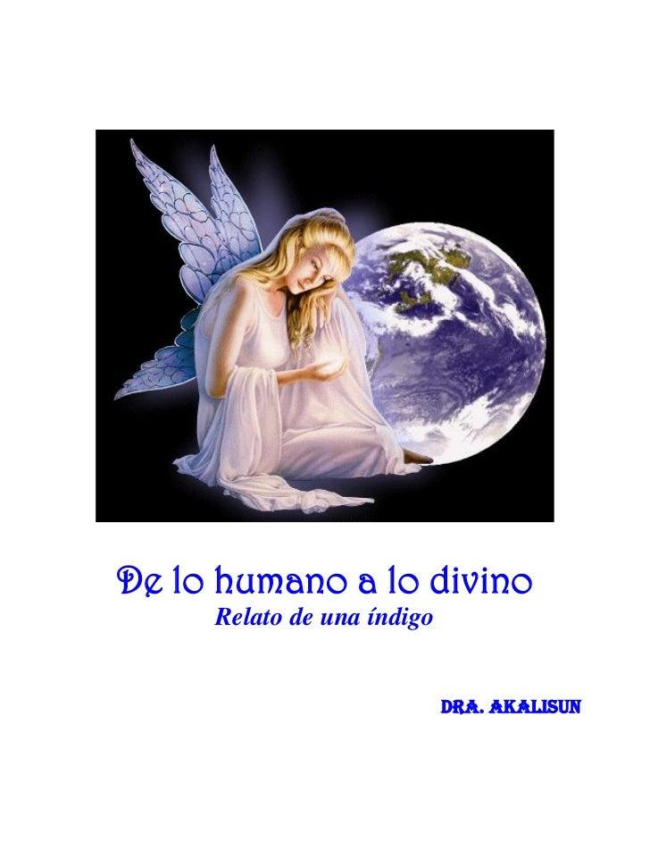 De lo humano a lo divino     Relato de una índigo                            DRA. AKALISUN