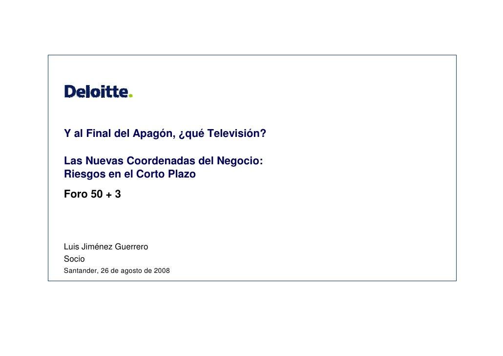 Y al Final del Apagón, ¿qué Televisión?  Las Nuevas Coordenadas del Negocio: Riesgos en el Corto Plazo Foro 50 + 3    Luis...