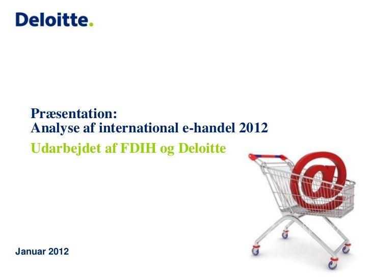 Præsentation:   Analyse af international e-handel 2012   Udarbejdet af FDIH og DeloitteJanuar 2012