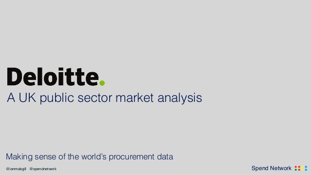 .... ....Spend Network@ianmakgill @spendnetwork Making sense of the world's procurement data A UK public sector market ana...