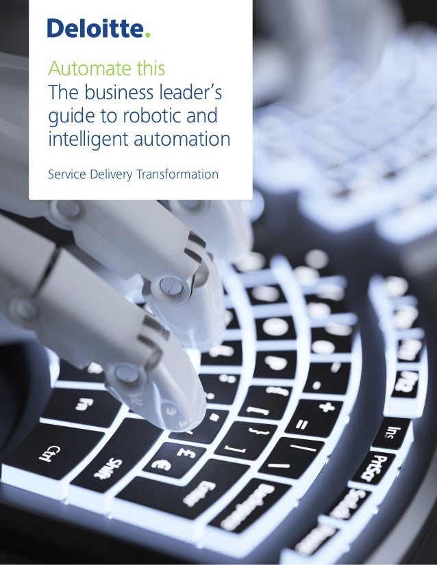 Deloitte automate this the business leaders guide to robotic and automate this the business leaders guide to robotic and intelligent automation service delivery transformation gumiabroncs Images