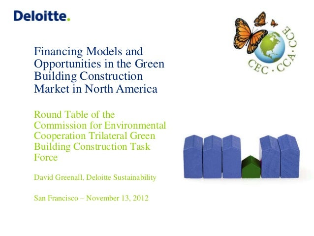 Financing Models andOpportunities in the GreenBuilding ConstructionMarket in North AmericaRound Table of theCommission for...