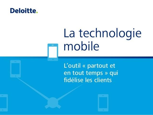 La technologie mobile L'outil « partout et en tout temps » qui fidélise les clients